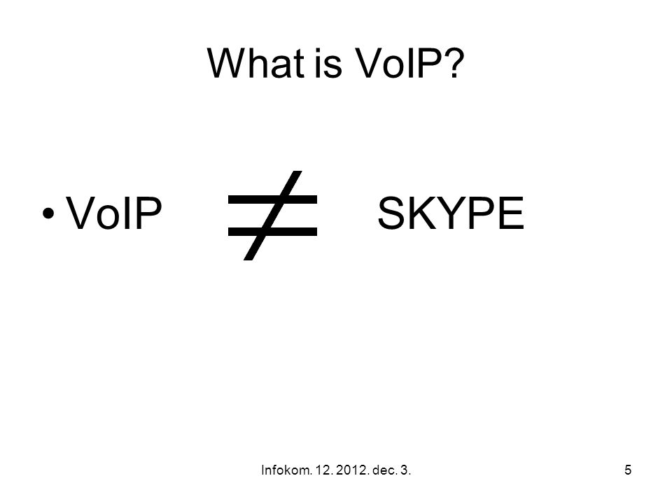 Infokom. 12. 2012. dec. 3.4 What is VoIP.