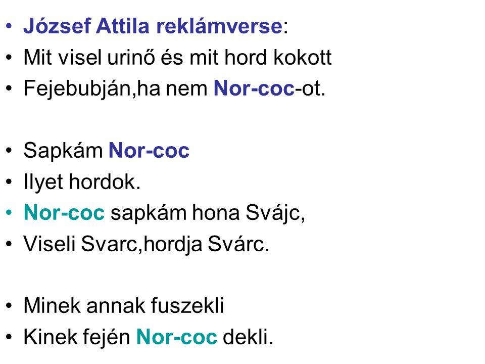 József Attila reklámverse: Mit visel urinő és mit hord kokott Fejebubján,ha nem Nor-coc-ot. Sapkám Nor-coc Ilyet hordok. Nor-coc sapkám hona Svájc, Vi