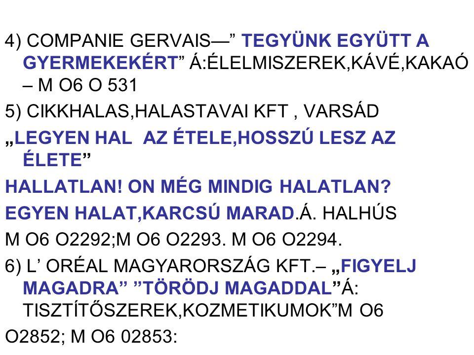 """4) COMPANIE GERVAIS—"""" TEGYÜNK EGYÜTT A GYERMEKEKÉRT"""" Á:ÉLELMISZEREK,KÁVÉ,KAKAÓ – M O6 O 531 5) CIKKHALAS,HALASTAVAI KFT, VARSÁD """"LEGYEN HAL AZ ÉTELE,H"""