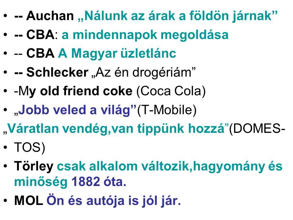 """-- Auchan """"Nálunk az árak a földön járnak"""" -- CBA: a mindennapok megoldása -- CBA A Magyar üzletlánc -- Schlecker """"Az én drogériám"""" -My old friend cok"""