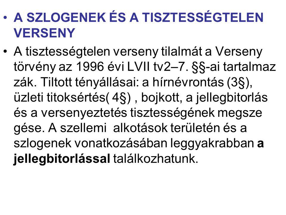 A SZLOGENEK ÉS A TISZTESSÉGTELEN VERSENY A tisztességtelen verseny tilalmát a Verseny törvény az 1996 évi LVII tv2–7. §§-ai tartalmaz zák. Tiltott tén