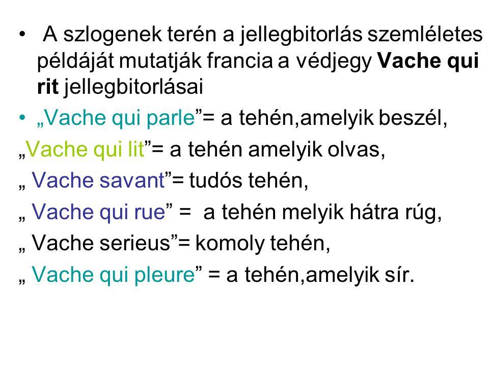 """A szlogenek terén a jellegbitorlás szemléletes példáját mutatják francia a védjegy Vache qui rit jellegbitorlásai """"Vache qui parle""""= a tehén,amelyik b"""