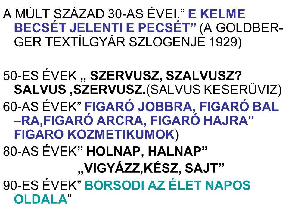 """A MÚLT SZÁZAD 30-AS ÉVEI."""" E KELME BECSÉT JELENTI E PECSÉT"""" (A GOLDBER- GER TEXTÍLGYÁR SZLOGENJE 1929) 50-ES ÉVEK """" SZERVUSZ, SZALVUSZ? SALVUS,SZERVUS"""