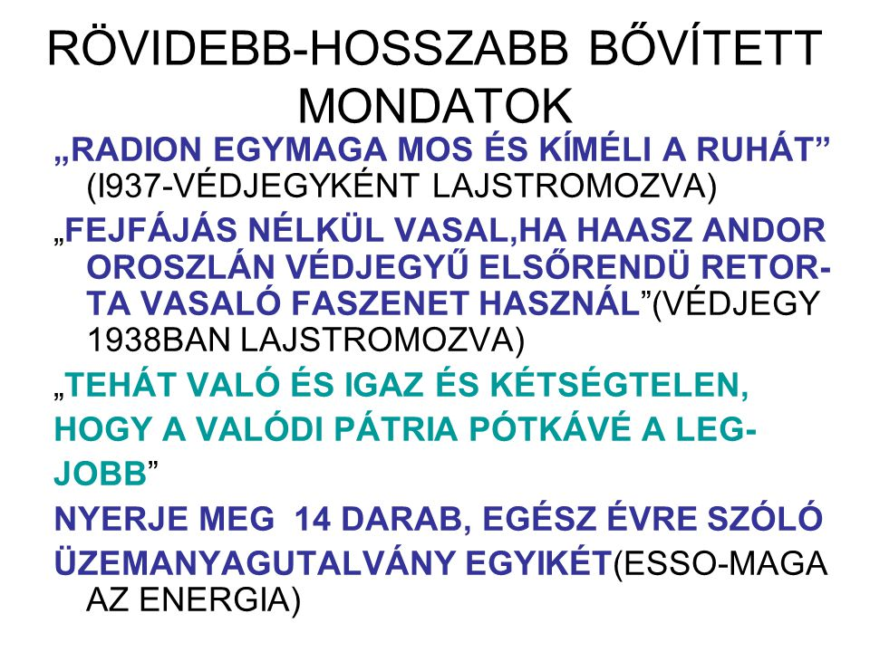 """RÖVIDEBB-HOSSZABB BŐVÍTETT MONDATOK """"RADION EGYMAGA MOS ÉS KÍMÉLI A RUHÁT"""" (I937-VÉDJEGYKÉNT LAJSTROMOZVA) """"FEJFÁJÁS NÉLKÜL VASAL,HA HAASZ ANDOR OROSZ"""