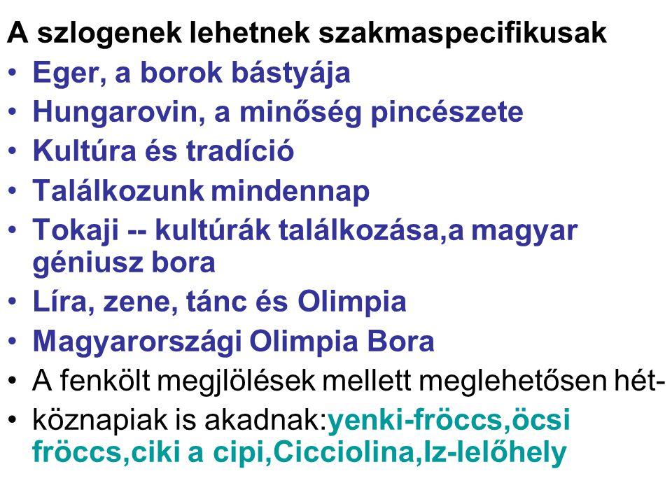 A szlogenek lehetnek szakmaspecifikusak Eger, a borok bástyája Hungarovin, a minőség pincészete Kultúra és tradíció Találkozunk mindennap Tokaji -- ku