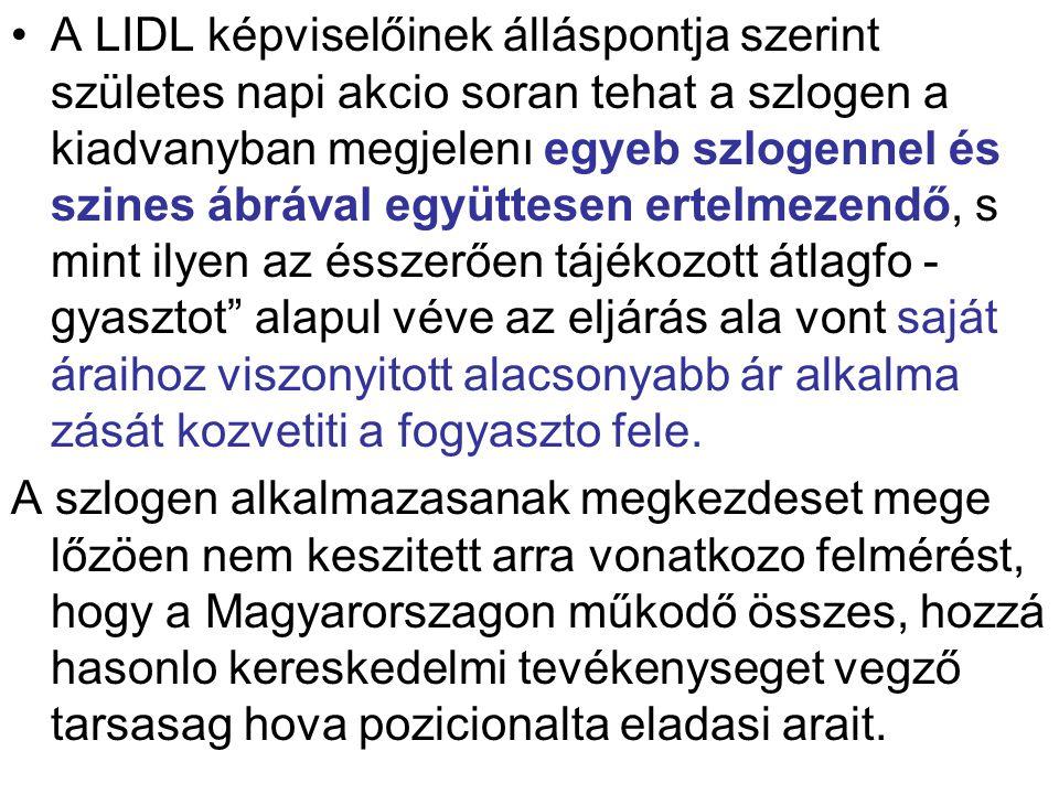 A LIDL képviselőinek álláspontja szerint születes napi akcio soran tehat a szlogen a kiadvanyban megjelenı egyeb szlogennel és szines ábrával együttes