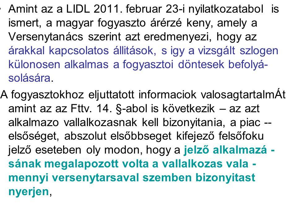 Amint az a LIDL 2011. februar 23-i nyilatkozatabol is ismert, a magyar fogyaszto árérzé keny, amely a Versenytanács szerint azt eredmenyezi, hogy az á
