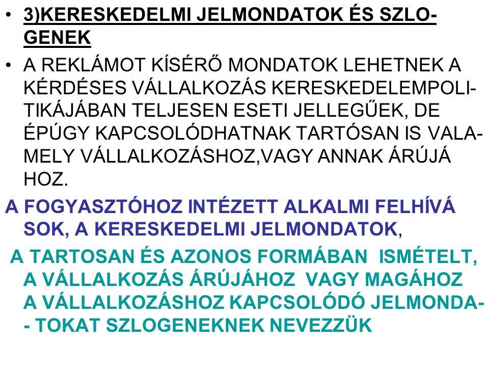 """RÖVIDEBB-HOSSZABB BŐVÍTETT MONDATOK """"RADION EGYMAGA MOS ÉS KÍMÉLI A RUHÁT (I937-VÉDJEGYKÉNT LAJSTROMOZVA) """"FEJFÁJÁS NÉLKÜL VASAL,HA HAASZ ANDOR OROSZLÁN VÉDJEGYŰ ELSŐRENDÜ RETOR- TA VASALÓ FASZENET HASZNÁL (VÉDJEGY 1938BAN LAJSTROMOZVA) """"TEHÁT VALÓ ÉS IGAZ ÉS KÉTSÉGTELEN, HOGY A VALÓDI PÁTRIA PÓTKÁVÉ A LEG- JOBB NYERJE MEG 14 DARAB, EGÉSZ ÉVRE SZÓLÓ ÜZEMANYAGUTALVÁNY EGYIKÉT(ESSO-MAGA AZ ENERGIA)"""
