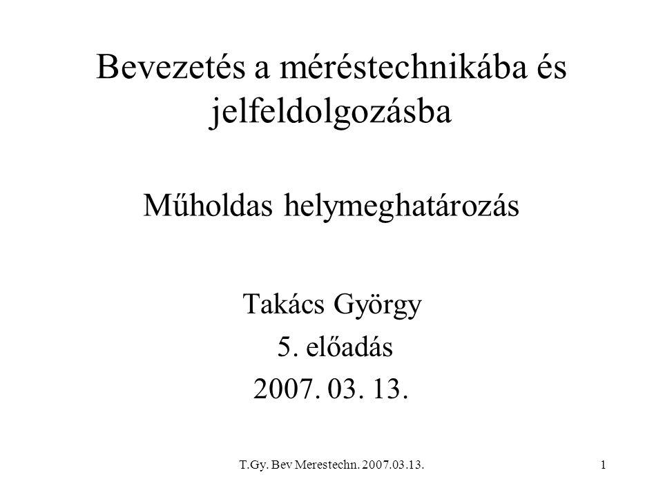 T.Gy.Bev Merestechn. 2007.03.13.1 Bevezetés a méréstechnikába és jelfeldolgozásba Takács György 5.
