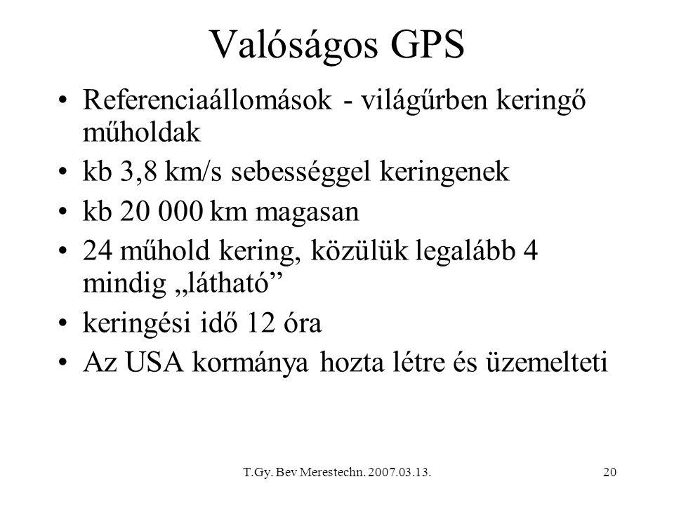 T.Gy. Bev Merestechn. 2007.03.13.20 Valóságos GPS Referenciaállomások - világűrben keringő műholdak kb 3,8 km/s sebességgel keringenek kb 20 000 km ma