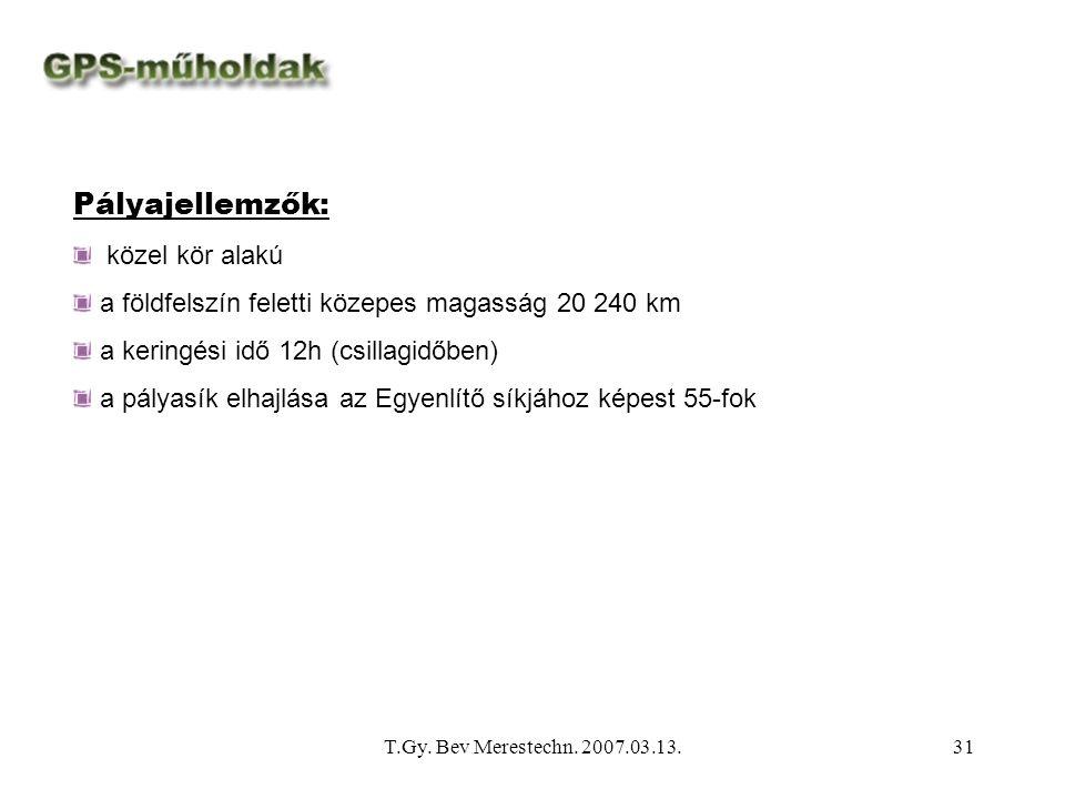 T.Gy. Bev Merestechn. 2007.03.13.31 Pályajellemzők: közel kör alakú a földfelszín feletti közepes magasság 20 240 km a keringési idő 12h (csillagidőbe