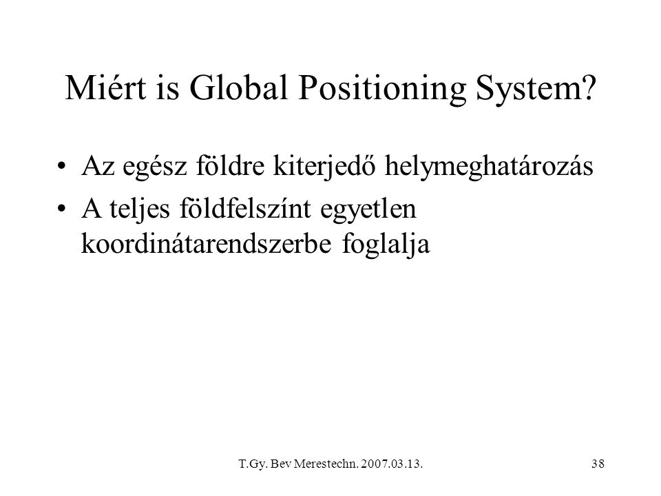 T.Gy. Bev Merestechn. 2007.03.13.38 Miért is Global Positioning System.