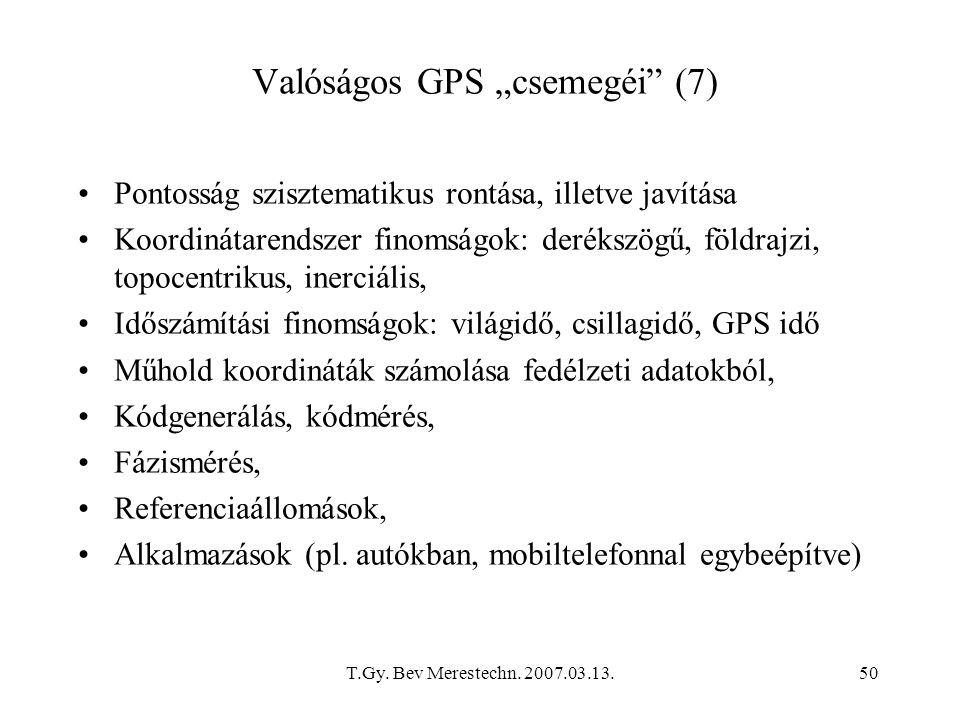 T.Gy. Bev Merestechn. 2007.03.13.50 Pontosság szisztematikus rontása, illetve javítása Koordinátarendszer finomságok: derékszögű, földrajzi, topocentr