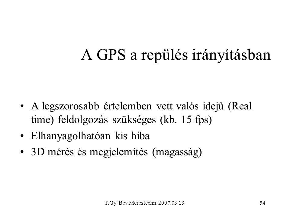 T.Gy. Bev Merestechn. 2007.03.13.54 A GPS a repülés irányításban A legszorosabb értelemben vett valós idejű (Real time) feldolgozás szükséges (kb. 15