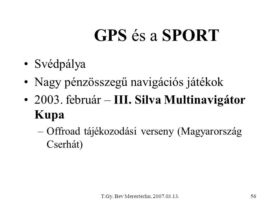 T.Gy. Bev Merestechn. 2007.03.13.56 GPS és a SPORT Svédpálya Nagy pénzösszegű navigációs játékok 2003. február – III. Silva Multinavigátor Kupa –Offro