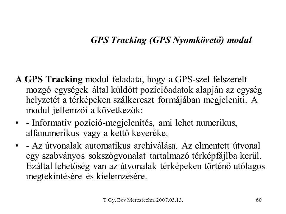 T.Gy. Bev Merestechn. 2007.03.13.60 GPS Tracking (GPS Nyomkövető) modul A GPS Tracking modul feladata, hogy a GPS-szel felszerelt mozgó egységek által