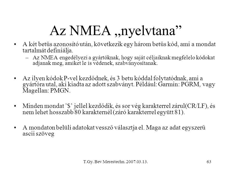 """T.Gy. Bev Merestechn. 2007.03.13.63 Az NMEA """"nyelvtana"""" A két betűs azonosító után, következik egy három betűs kód, ami a mondat tartalmát definiálja."""