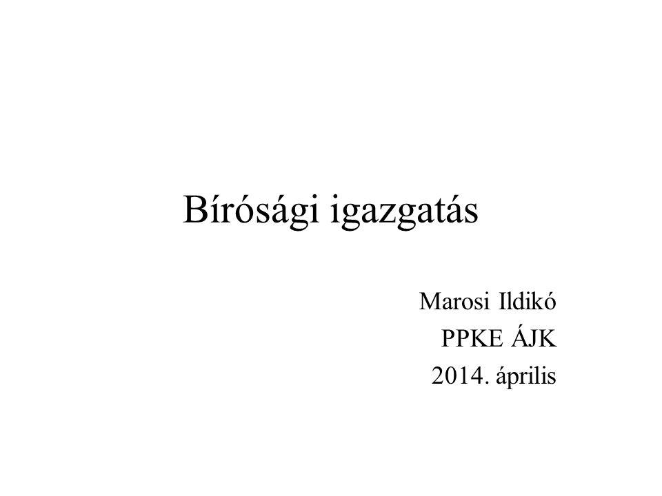 Bírósági igazgatás Marosi Ildikó PPKE ÁJK 2014. április
