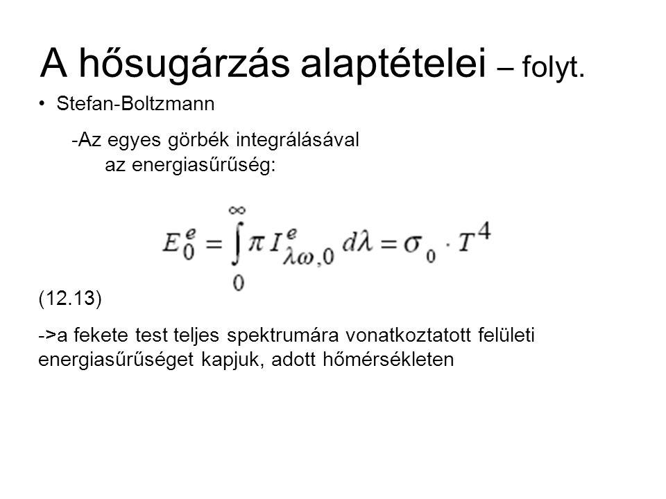 Stefan-Boltzmann -Az egyes görbék integrálásával az energiasűrűség: (12.13) ->a fekete test teljes spektrumára vonatkoztatott felületi energiasűrűséget kapjuk, adott hőmérsékleten A hősugárzás alaptételei – folyt.