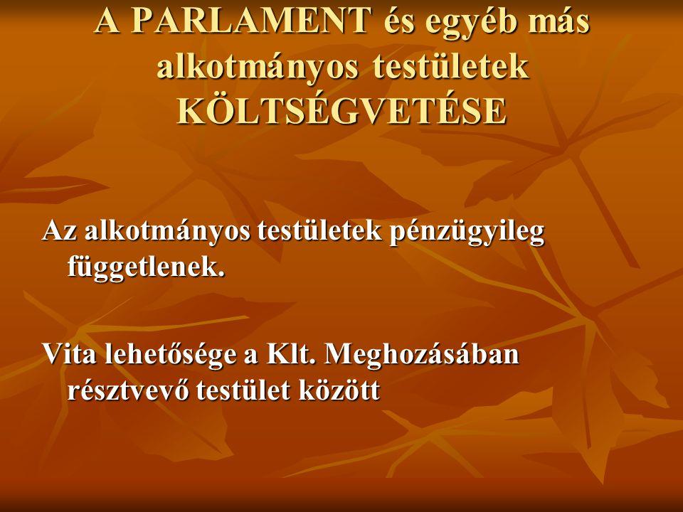 A PARLAMENT és egyéb más alkotmányos testületek KÖLTSÉGVETÉSE Az alkotmányos testületek pénzügyileg függetlenek. Vita lehetősége a Klt. Meghozásában r