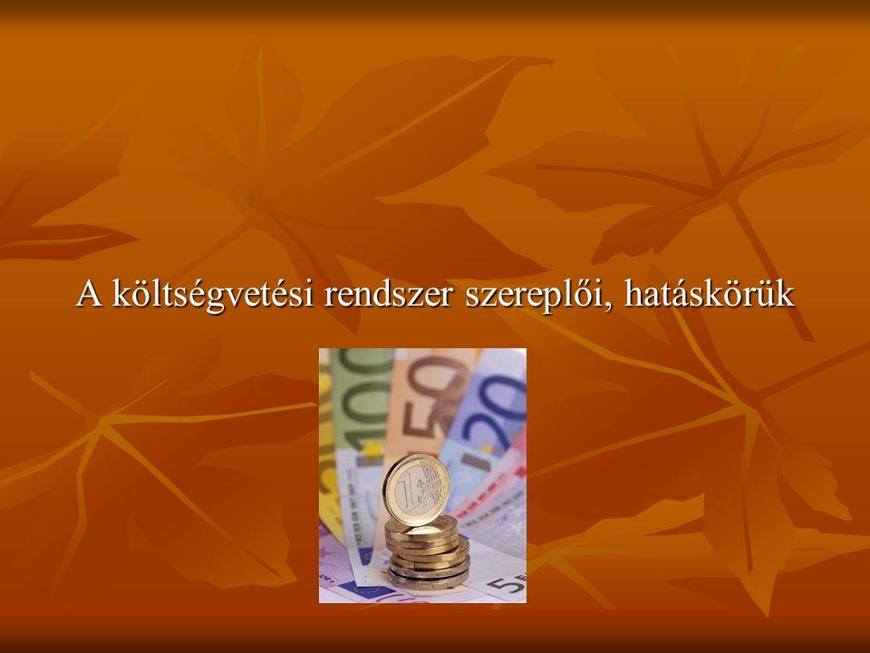 A költségvetési rendszer szereplői, hatáskörük