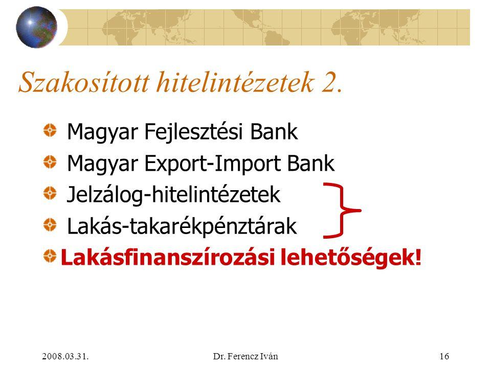 2008.03.31.Dr. Ferencz Iván15 Szakosított hitelintézetek 1. Specialitásukat külön jogszabály, vagy jogszabály rész szabályozza, amelyet mindig az alap