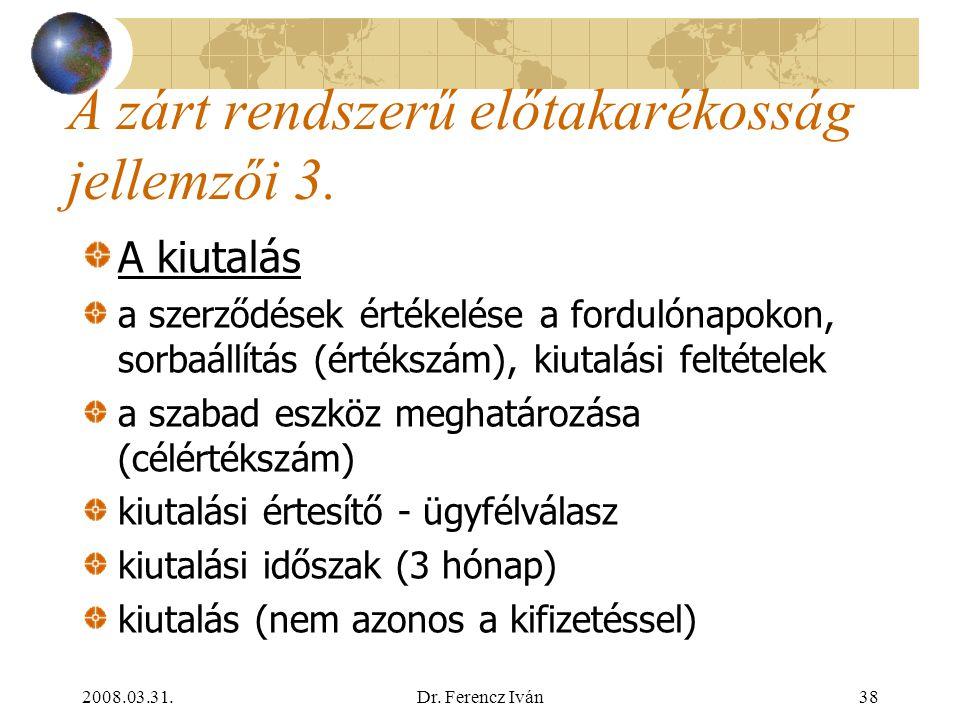 2008.03.31.Dr. Ferencz Iván37 A zárt rendszerű előtakarékosság jellemzői 2. A lakáselőtakarékossági szerződés létszakaszai az ügyfél ajánlata - elfoga