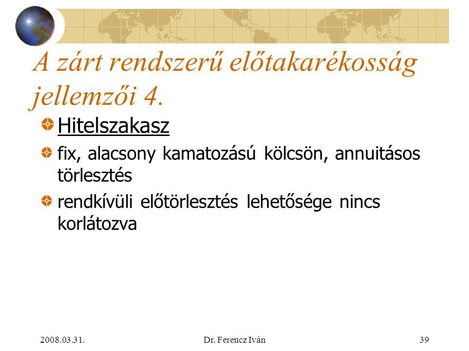2008.03.31.Dr. Ferencz Iván38 A zárt rendszerű előtakarékosság jellemzői 3. A kiutalás a szerződések értékelése a fordulónapokon, sorbaállítás (értéks
