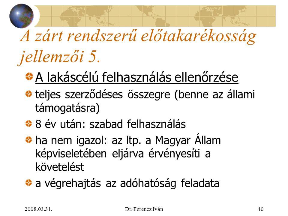 2008.03.31.Dr. Ferencz Iván39 A zárt rendszerű előtakarékosság jellemzői 4. Hitelszakasz fix, alacsony kamatozású kölcsön, annuitásos törlesztés rendk