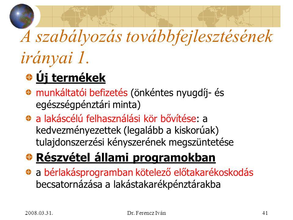 2008.03.31.Dr. Ferencz Iván40 A zárt rendszerű előtakarékosság jellemzői 5. A lakáscélú felhasználás ellenőrzése teljes szerződéses összegre (benne az
