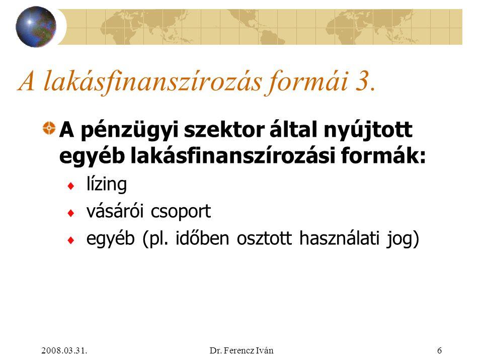 2008.03.31.Dr. Ferencz Iván5 A lakásfinanszírozás formái 2. Lakáskölcsönök: Ptk. szerinti, célhoz kötött bankkölcsön A nyújtó intézmény:  kereskedelm
