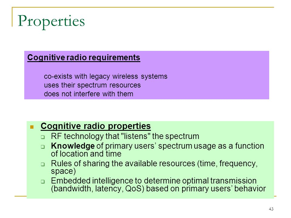 43 Properties Cognitive radio properties  RF technology that