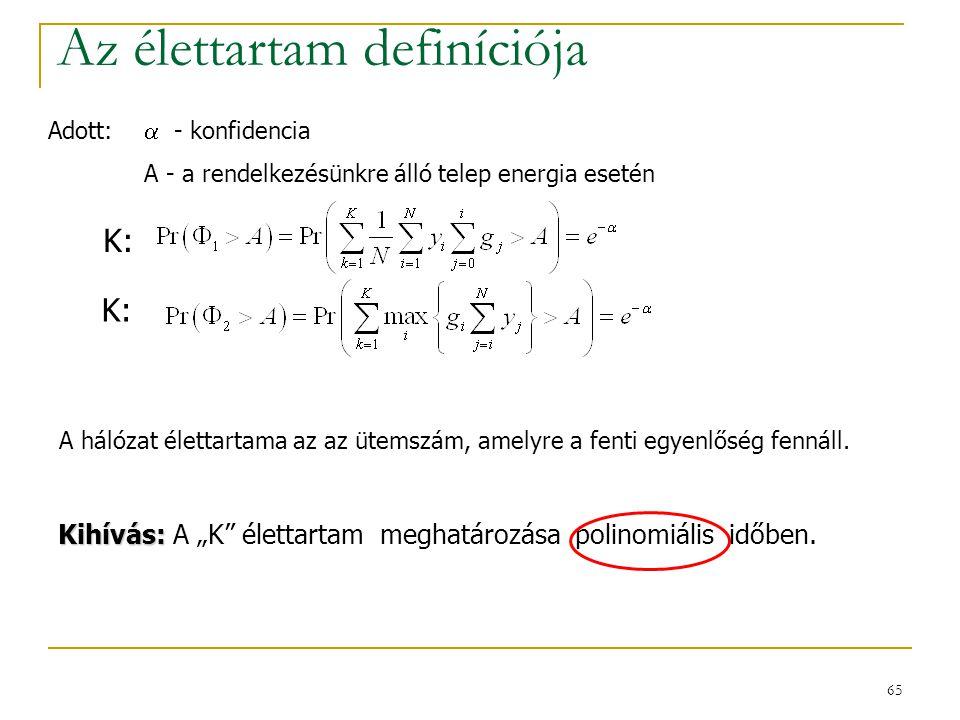65 Az élettartam definíciója K: A hálózat élettartama az az ütemszám, amelyre a fenti egyenlőség fennáll.