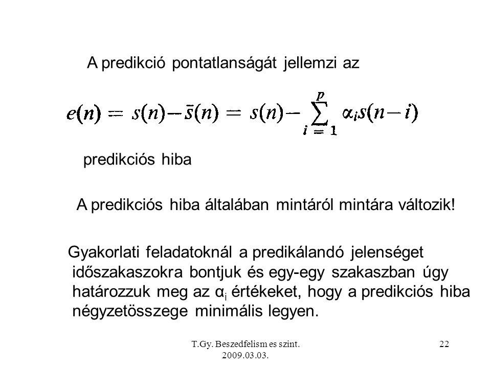 T.Gy. Beszedfelism es szint. 2009.03.03. 22 A predikció pontatlanságát jellemzi az predikciós hiba A predikciós hiba általában mintáról mintára változ