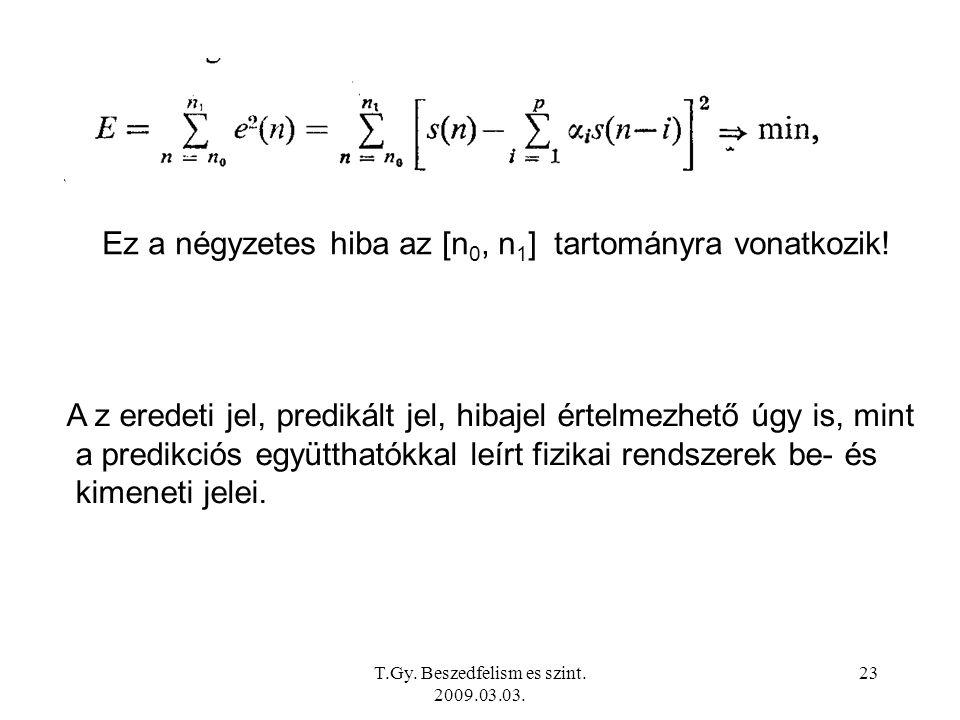 T.Gy. Beszedfelism es szint. 2009.03.03. 23 Ez a négyzetes hiba az [n 0, n 1 ] tartományra vonatkozik! A z eredeti jel, predikált jel, hibajel értelme