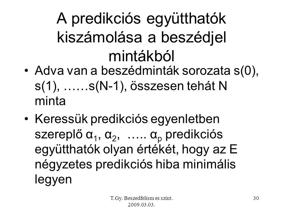 T.Gy. Beszedfelism es szint. 2009.03.03. 30 A predikciós együtthatók kiszámolása a beszédjel mintákból Adva van a beszédminták sorozata s(0), s(1), ……