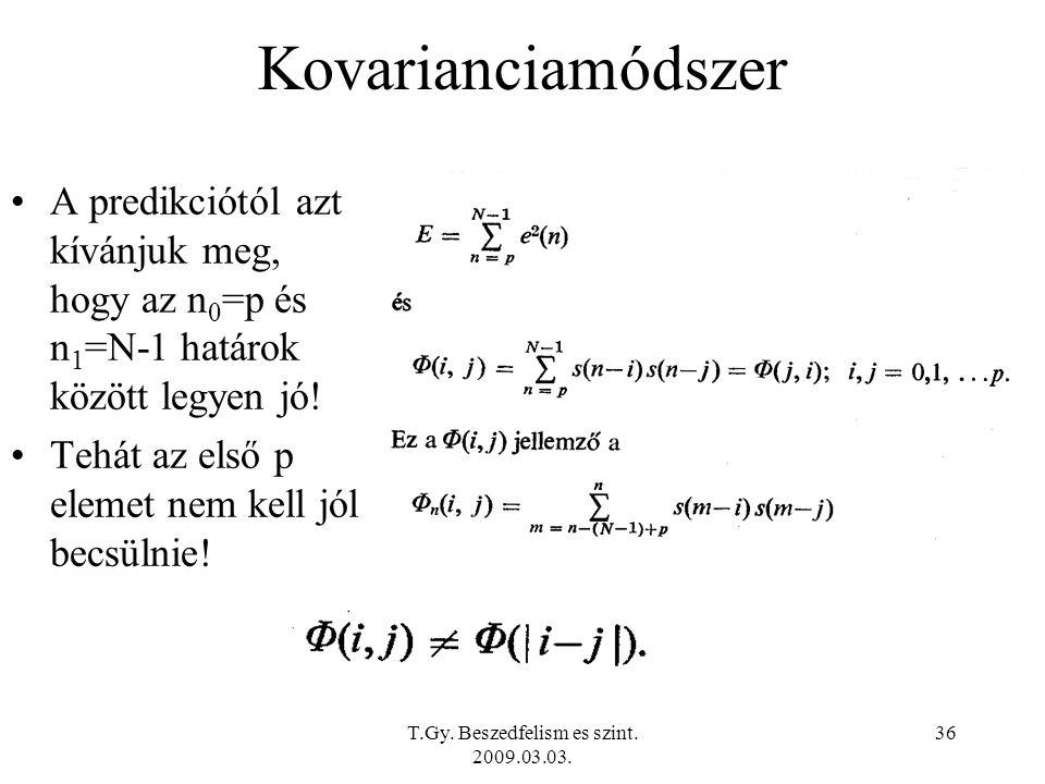 T.Gy. Beszedfelism es szint. 2009.03.03. 36 Kovarianciamódszer A predikciótól azt kívánjuk meg, hogy az n 0 =p és n 1 =N-1 határok között legyen jó! T