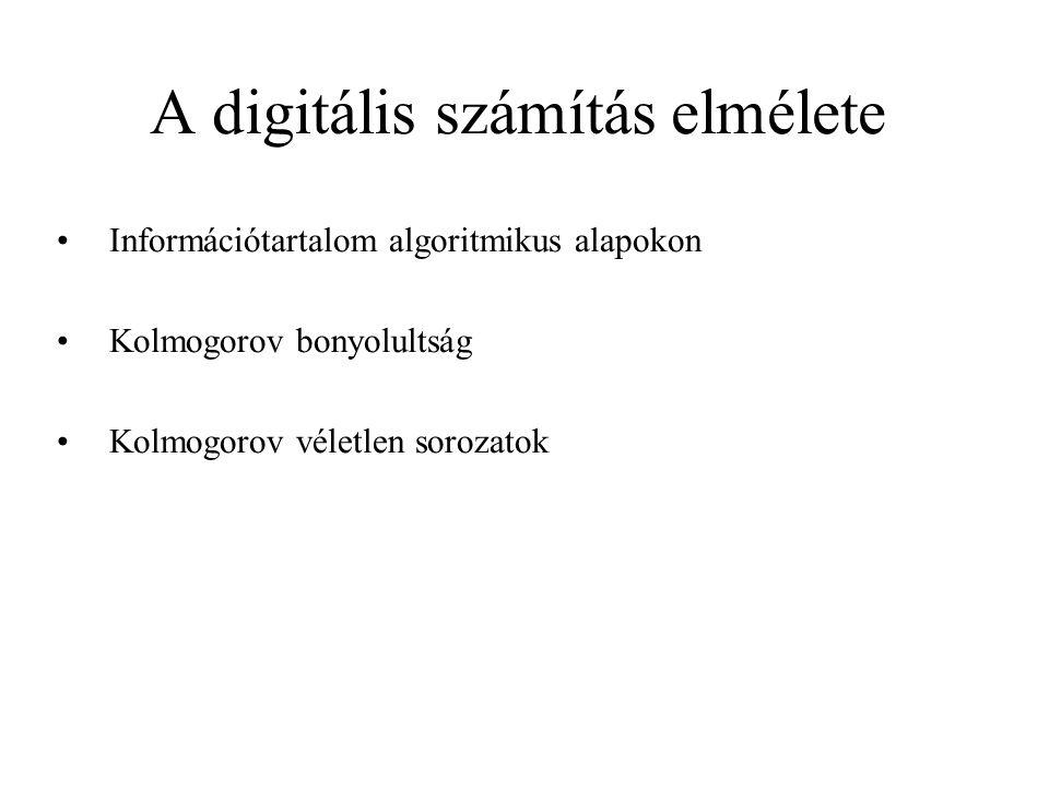 A digitális számítás elmélete Információtartalom algoritmikus alapokon Kolmogorov bonyolultság Kolmogorov véletlen sorozatok