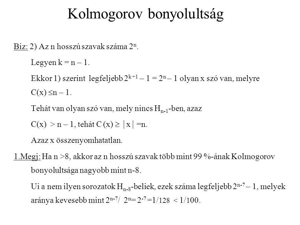 Kolmogorov bonyolultság Biz: 2) Az n hosszú szavak száma 2 n.