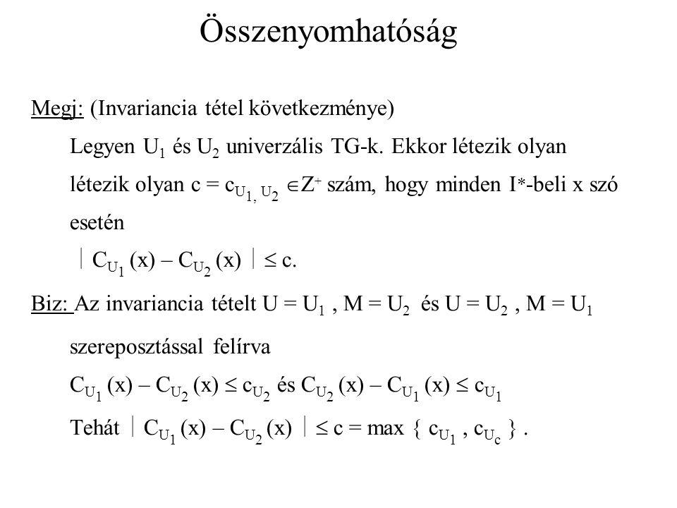 Összenyomhatóság Megj: (Invariancia tétel következménye) Legyen U 1 és U 2 univerzális TG-k.