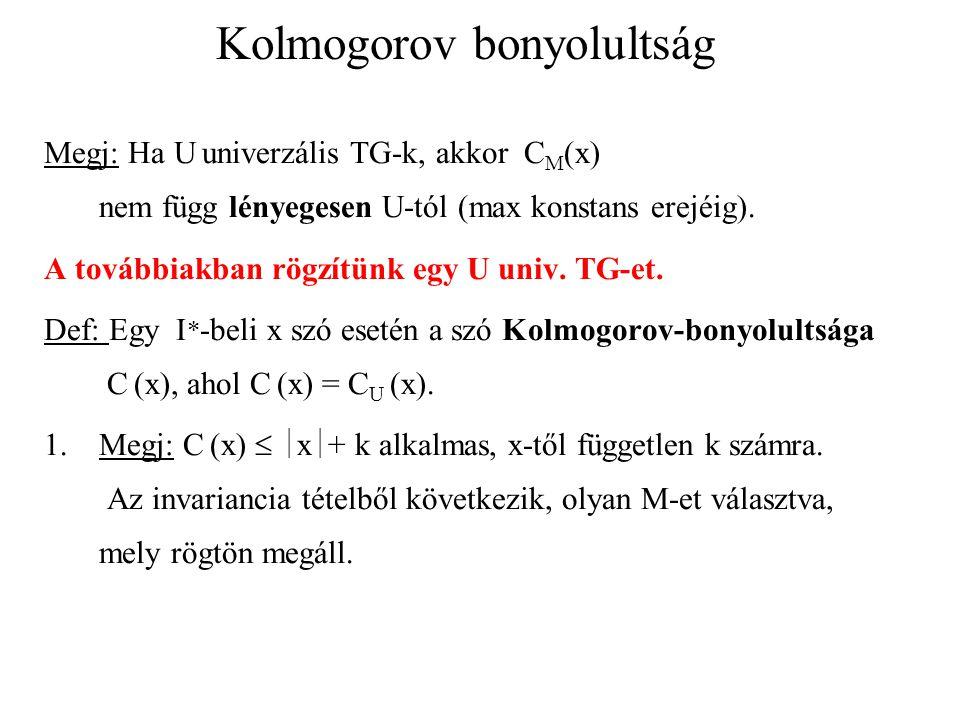 Kolmogorov bonyolultság Megj: Ha U univerzális TG-k, akkor C M (x) nem függ lényegesen U-tól (max konstans erejéig).