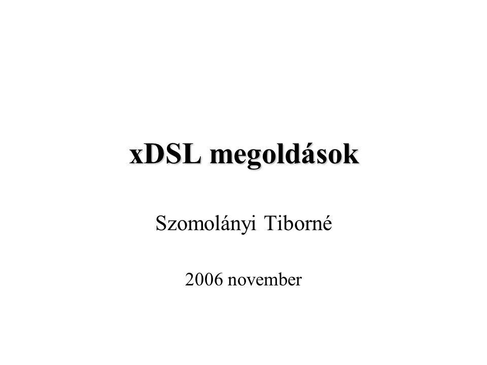 xDSL megoldások Szomolányi Tiborné 2006 november
