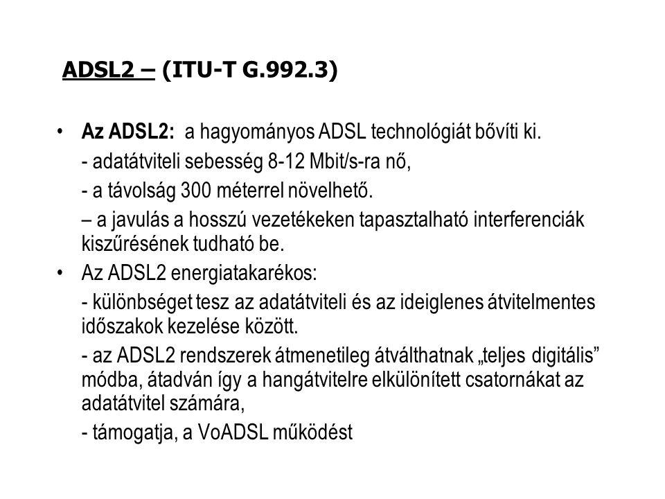 Az ADSL2: a hagyományos ADSL technológiát bővíti ki. - adatátviteli sebesség 8-12 Mbit/s-ra nő, - a távolság 300 méterrel növelhető. – a javulás a hos