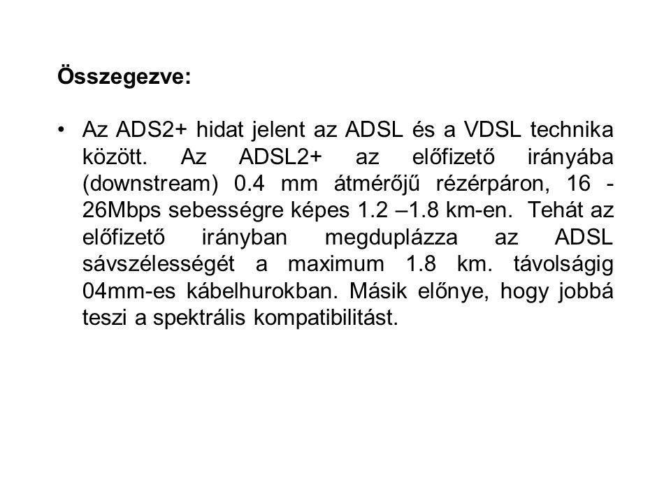 Összegezve: Az ADS2+ hidat jelent az ADSL és a VDSL technika között. Az ADSL2+ az előfizető irányába (downstream) 0.4 mm átmérőjű rézérpáron, 16 - 26M