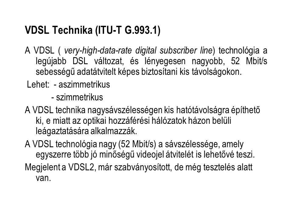 A VDSL ( very-high-data-rate digital subscriber line ) technológia a legújabb DSL változat, és lényegesen nagyobb, 52 Mbit/s sebességű adatátvitelt képes biztosítani kis távolságokon.