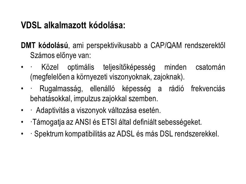 VDSL alkalmazott kódolása: DMT kódolású, ami perspektivikusabb a CAP/QAM rendszerektől Számos előnye van: · Közel optimális teljesítőképesség minden csatornán (megfelelően a környezeti viszonyoknak, zajoknak).
