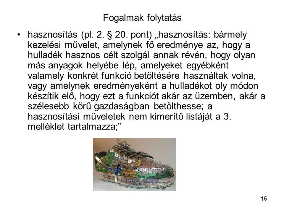"""15 Fogalmak folytatás hasznosítás (pl. 2. § 20. pont) """"hasznosítás: bármely kezelési művelet, amelynek fő eredménye az, hogy a hulladék hasznos célt s"""