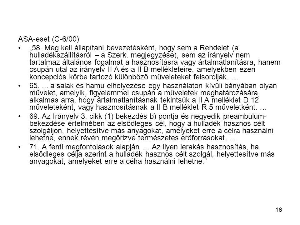 """16 ASA-eset (C-6/00) """"58. Meg kell állapítani bevezetésként, hogy sem a Rendelet (a hulladékszállításról – a Szerk. megjegyzése), sem az irányelv nem"""