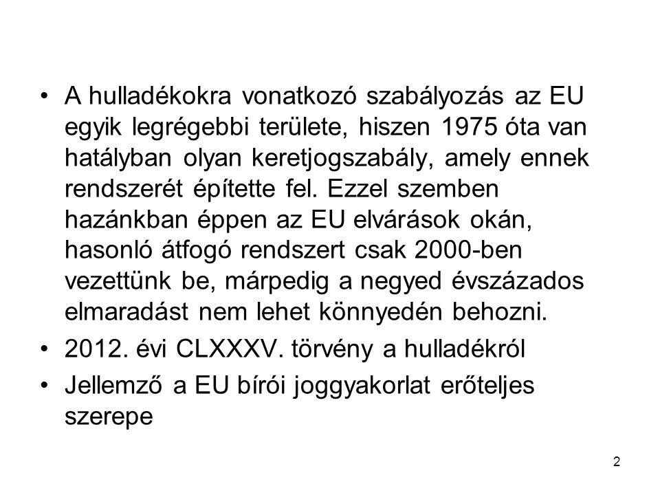 2 A hulladékokra vonatkozó szabályozás az EU egyik legrégebbi területe, hiszen 1975 óta van hatályban olyan keretjogszabály, amely ennek rendszerét ép