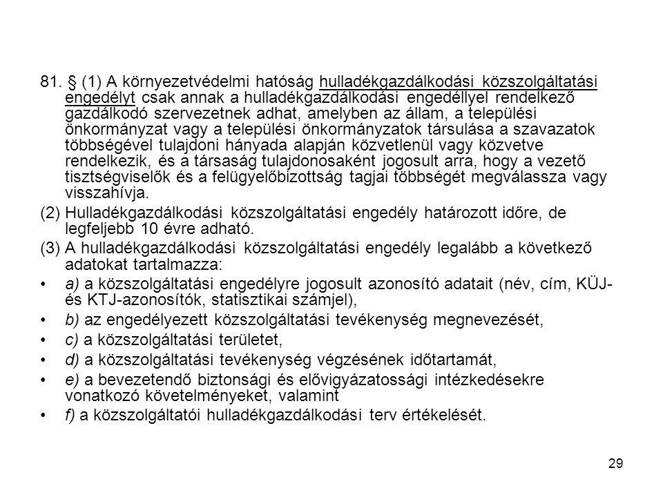 29 81. § (1) A környezetvédelmi hatóság hulladékgazdálkodási közszolgáltatási engedélyt csak annak a hulladékgazdálkodási engedéllyel rendelkező gazdá